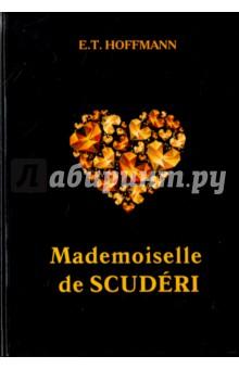 Mademoiselle de ScuderiХудожественная литература на англ. языке<br>Эрнст Теодор Гофман - знаменитый немецкий писатель-романист, в произведениях которого искусно переплетены мистика, детектив и необычные приключения. Мадемуазель де Скюдери - одно из самых известных произведений автора. В напуганный Париж приходит беда: таинственный вор драгоценностей исчезает перед самым носом стражи, оставляя за собой лишь вереницу трупов. Полиция вводит комендантский час, чем вызывает протесты влюблённых. Главная героиня, поэтесса Мадемуазель де Скюдери, реагирует на их петицию строчками о том, что любовник, боящийся воров, недостоин любви, но в ответ получает от убийцы неожиданную посылку - шкатулку с драгоценностями… Заинтригованная и бесстрашная женщина решает распутать это преступление! <br>Читайте зарубежную литературу в оригинале!<br>