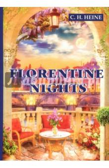 Florentine NightsХудожественная литература на англ. языке<br>Христиан Генрих Гейне - легендарный немецкий поэт, публицист и критик, считающийся главой романтической эпохи. На его стихи писали песни Франц Шуберт, Роберт Шуман, Рихард Вагнер, Иоганн Брамс, Пётр Ильич Чайковский и многие другие.<br>Флорентийские ночи - это путевые заметки Гейне во время путешествия по Италии, блестящая серия картин итальянской жизни, соединённых почти невидимой тонкой нитью. Очаровательные, наполненные атмосферой любовной истории и сказки, эти истории не оставят читателя равнодушным!<br>Читайте зарубежную литературу в оригинале!<br>