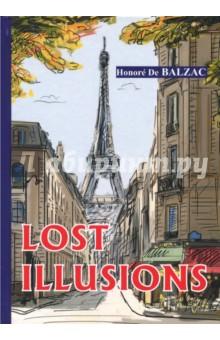 Lost IllusionsХудожественная литература на англ. языке<br>Опоре де Бальзак - один из самых известных французских писателей, и основоположник реализма в литературе Европы, заслуженный классик, покоривший сердца читателей во всём мире.<br>Утраченные иллюзии - блестящий роман автора, в котором раскрывается многообразие тем, а перед нашими глазами предстаёт целое историческое полотно, выхваченное из общественной жизни Франции начала XIX века. Главные герои, молодые и наивные мечтатели Люсьен и Давид, смотрят на мир сквозь розовые очки, но в нем правят бал деньги, власть и хитрость...<br>Читайте зарубежную литературу в оригинале!<br>