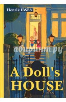 A Dolls HouseХудожественная литература на англ. языке<br>Генрик Ибсен - легендарный норвежский драматург, поэт и публицист XIX века, создатель новой драмы.<br>Кукольный дом - одна из самых известных пьес Ибсена в мировой драматургии. Обычная квартира, в которой проживает, на первый взгляд, обычная семья, оказывается кукольным домом. Но, если есть куклы, значит, должен быть и кукловод? Кто он? Мужчина или Женщина?..<br>Читайте зарубежную литературу в оригинале!<br>