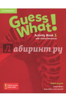 Guess What! Level 1. Activity Book with Online Resources. British EnglishАнглийский язык<br>Beautiful world photography, captivating real-life video and interest-grabbing CLIL topics take young learners on a remarkable journey to explore the world as they learn English.<br>Are you ready to explore? Why do whales jump out of water? What makes our bodies move? Guess What! is a six-level course that invites children to explore the world through engaging facts, amazing photography and captivating video. The full-colour Activity Book Level 1 provides further consolidation of all the language and topics presented in the Pupil s Book. Learners can keep a record of their learning with Evaluation sections and improve vocabulary with a full-colour Picture dictionary. Additional online practice with automated marking and progress tracking tools in the Cambridge Learning Management System help teachers monitor learners  progress.<br>