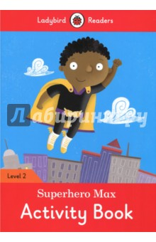 Superhero Max. Activity Book. Level 2Литература на английском языке<br>Max was superhero with magic boots. Lady Rob and Ricky Rob wanted to rob banks. Can Superhero Max stop them?Ladybird Readers is a graded reading series of traditional tales, popular characters, modern stories, and non-fiction, written for young learners of English as a foreign or second language.Beautifully illustrated and carefully written, the series combines the best of Ladybird content with the structured language progression that will help children develop their reading, writing, speaking, listening and critical thinking skills.The five levels of Readers and Activity Books follow the CEFR framework and include language activities that provide preparation for the Cambridge English: Young Learners (YLE) Starters, Movers and Flyers exams.Superhero Max, a Level 2 Activity Book, is A1 in the CEFR framework and supports YLE Movers exams. The activities encourage children to practice longer sentences with up to three clauses, some expression of future meaning, comparisons, contractions and relative clauses.<br>