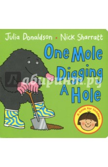 One Mole Digging a Hole (board book)Литература на иностранном языке для детей<br>All the animals are busy lending a hand in the garden in this lively numbers book! The parrots are pulling up carrots, the foxes are filling boxes and a swarm of bees are pruning the trees with their miniature shears. Even the smallest toddler will enjoy the wonderfully silly animal antics in this book, so join in and count along - gardening has never been so much fun! Trademark Julia Donaldson rhymes and rhythms are perfect to read aloud, and Nick Sharratt s mischievous and funny illustrations make the bright and playful One Mole Digging a Hole a sure winner. Just right for toddlers! Look out for: Hippo Has a Hat, Chocolate Mousse for Greedy Goose, Animal Music, Toddle Waddle and Goat Goes to Playgroup.<br>