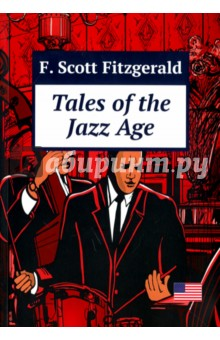 Tales of the Jazz AgeХудожественная литература на англ. языке<br>Tales of the Jazz Age is F. Scott Fitzgerald s second collection of short stories. It includes The Curious Case of Benjamin Button and ten other classic Jazz Age stories.<br>