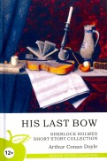 His Last Bow. Sherlock Holmes Short Story Collection