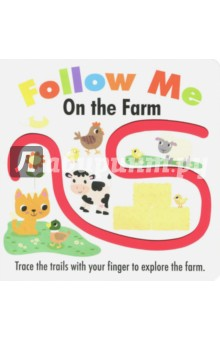 Follow Me. On the Farm (finger trail board book)Литература на английском языке<br>Trace the trails with your finger to join in the stories in these bright and colourful board books. <br>Follow the trail on each page to help Kitten discover all the fun of the farm. This simple, fun activity introduces your child to pre-writing skills and supports early hand-eye coordination development.<br>