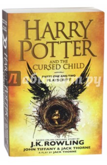 Harry Potter and the Cursed Child. Parts One and Two. The Official Playscript of the Original West