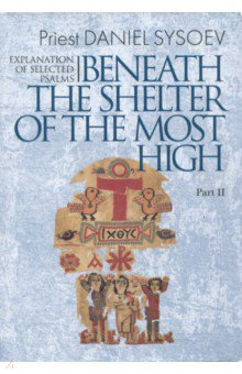 Explanation of Selected Psalms. In Four Parts. Part 2. Beneath the Shelter of the Most High