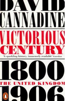 Victorious Century. The United Kingdom, 1800-1906