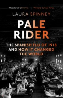 Pale Rider: Spanish Flu of 1918&How it Changed the World