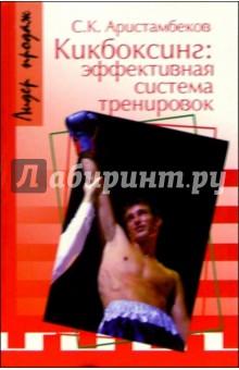 Аристамбеков Сергей Каригатович Кикбоксинг: эффективная система тренировок