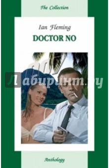 Doctor NoХудожественная литература на англ. языке<br>Doctor No - первый роман, экранизированный в официальной бондиане. <br>После опасного конфликта с советской разведкой легендарный британский агент 007 Джеймс Бонд отправляется на сказочный остров Ямайку с заданием, которое кажется приятным пустяком. Но именно здесь ему предстоит столкнуться с таинственным негодяем, чьи планы угрожают всему человечеству... Увлекательный и ироничный роман, блестящий образец британской развлекательной литературы.<br>