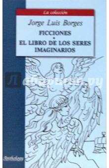 Borges Jorge Luis Ficciones. El Libro De Los Seres Imaginarios