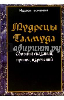 Мудрецы Талмуда. Сборник сказаний, притч, изречений