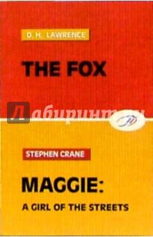 The Fox. Maggie, a girl of the streetsХудожественная литература на англ. языке<br>Издание полностью на английском языке.<br>