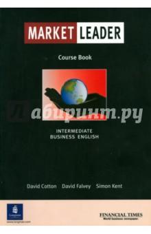 Cotton David, Falvey David, Kent Simon Market Leader. Intermediate Business English. Course Book