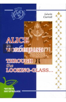 Alice in Wonderland. Through the Looking-Glass - Lewis Carroll
