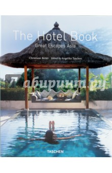 The Hotel Book. Great Escapes Asia - Christiane Reiter