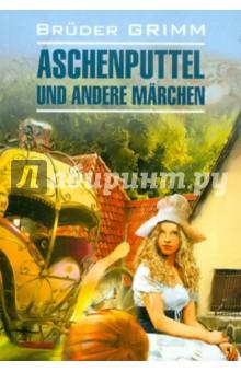 Aschenputtel und andere Marchen - Grimm Bruder