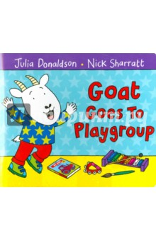 Goat Goes to Playgroup (board book) - Julia Donaldson