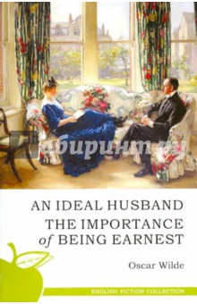 Ideal Husband. The Importance of Being Earnest