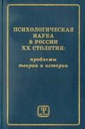 Психологическая наука в России ХХ столетия. Проблемы теории и истории