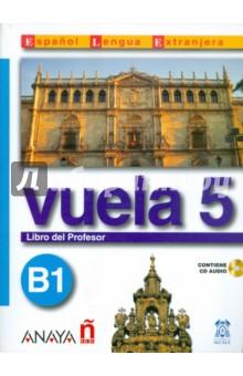 Vuela 5. Libro del Profesor B1 (+CD) н а кондрашова espanol 7 libro del profesor испанский язык 7 класс книга для учителя