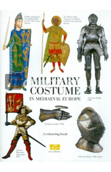 Military Costume in Mediaeval Europe. A colouring book with commentaries (на английском языке)