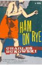 Bukowski Charles Ham on Rye