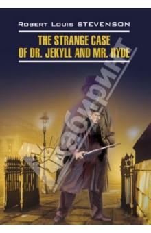 Странная история доктора Джекила и мистера Хайда. Книга для чтения на английском языке