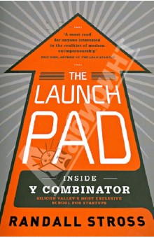 The Launch Pad: Inside Y Combinator Silicon Valley's Most Exclusive School foe Startups saul kaplan the business model innovation factory how to stay relevant when the world is changing