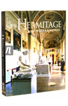 The Hermitage. 250 Masterworks abc featuring works of art from the state hermitage st petersburg