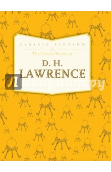The Classic Works of D. H. Lawrence lawrence d h lady chatterlley s lover