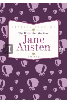 The Illustrated Works of Jane Austen. Volume 2 the selected works of h g wells
