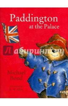 Paddington at the Palace paddington at the rainbow s end board book