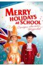 Merry Holidays at School. Сценарии школьных праздников,