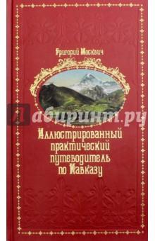 Иллюстрированный практический путеводитель по Кавказу