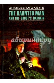 Одержимый, или сделка с призраком.The Haunted Man and the Ghost's Bargain dickens charles одержимый или сделка с призраком книга для чтения на английском языке