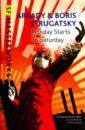 Strugatsky Arkady, Strygatsky Boris Monday Begins on Saturday