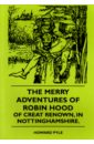 Pyle Howard The Merry Adventures Of Robin Hood Of Great Renown, in Nottinghamshire howard pyle the merry adventures of robin hood of creat renown in nottinghamshire