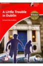 MacAndrew Richard A Little Trouble in Dublin. Level 1. Beginner/Elementary