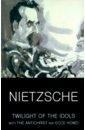 Nietzsche Friedrich Wilhelm Twilight of Idols. Antichrist. Ecce Homo