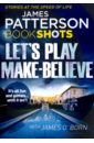 Patterson James, Born James O. Lets Play Make-Believe