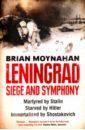 Moynaham Brian Leningrad: Siege and Symphony jones michael leningrad state of siege