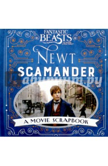 Fantastic Beasts and Where to Find Them. Newt Scamander: A Movie Scrapbook купить