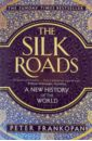 Krankopan Peter The Silk Roads. A New History of the World timothy sullivan t the collaborative sale solution selling in a buyer driven world