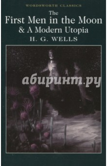 The First Men in the Moon and A Modern Utopia wells h the first men in the moon a novel in english 1901 первые люди на луне роман на английском языке