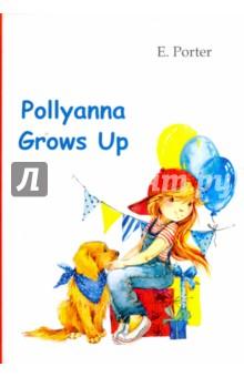 Купить Pollyanna Grows Up, Т8, Художественная литература для детей на англ.яз.