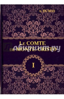 Le Comte de Monte-Cristo. Tome 1 dumas a le comte de monte cristo tome i