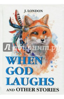 When God Laughs and Other Stories london jack when god laughs and other stories